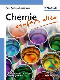 Chemie – einfach alles von Atkins,  Peter W., Faust,  Rüdiger, Jones,  Loretta