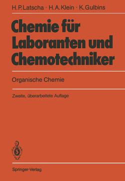 Chemie für Laboranten und Chemotechniker von Gulbins,  Klaus, Klein,  Helmut A., Latscha,  Hans P.