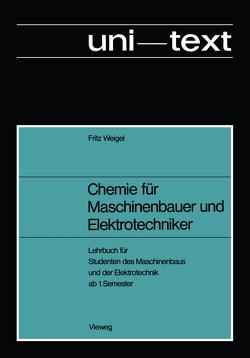 Chemie für Maschinenbauer und Elektrotechniker von Weigel,  Fritz