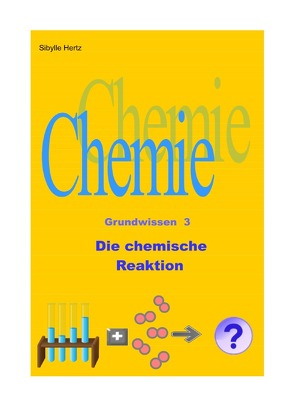 Chemie Grundwissen / Die chemische Reaktion von Hertz,  Sibylle