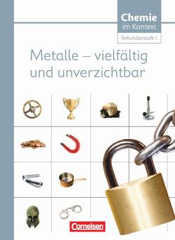 Chemie im Kontext – Sekundarstufe I – Alle Bundesländer / Metalle – Vielfältig und unverzichtbar von Demuth,  Reinhard, Parchmann,  Ilka, Ralle,  Bernd, Stein,  Gerd