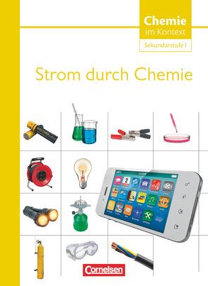 Chemie im Kontext – Sekundarstufe I – Alle Bundesländer / Strom durch Chemie von Kuballa,  Manfred, Parchmann,  Ilka, Ralle,  Bernd