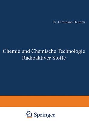 Chemie und Chemische Technologie Radioaktiver Stoffe von Henrich,  Ferdinant