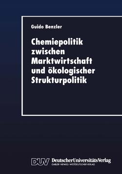 Chemiepolitik zwischen Marktwirtschaft und ökologischer Strukturpolitik von Benzler,  Guido