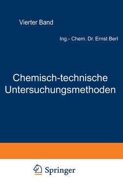 Chemisch-technische Untersuchungsmethoden von Aufhäuser,  D., Aulich,  P., Bachmann,  W., Barnstein,  F., Berl,  Ernst, Bertelsmann,  W., Blumer,  U.F., Bonwitt,  G., Bucherer,  H., Dietrich,  K., Eckenbrecher,  C. v., Einer,  A., Frank,  F., Gary,  M., Gildemeister,  E., Lunge,  Berl