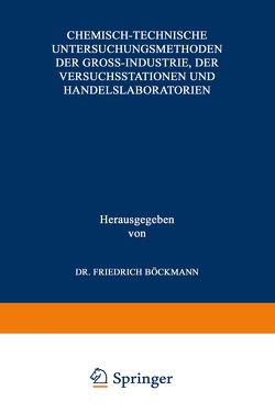 Chemisch-technische Untersuchungsmethoden der Gross-Industrie, der Versuchsstationen und Handelslaboratorien von Balling,  C., Böckmann,  Friedrich