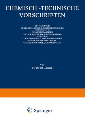 Chemisch-Technische Vorschriften: Ein Handbuch der Speziellen Chemischen Technologie Insbesondere für Chemische Fabriken und Verwandte Technische Betriebe Enthaltend Vorschriften aus Allen Gebieten der Chemischen Technologie mit Umfassenden Literaturnachweisen von Lange,  Dr. Otto