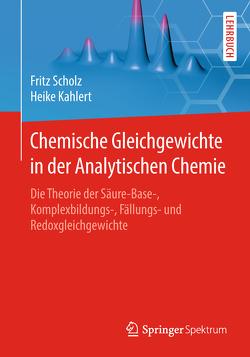 Chemische Gleichgewichte in der Analytischen Chemie von Kahlert,  Heike, Scholz,  Fritz