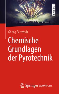 Chemische Grundlagen der Pyrotechnik von Schwedt,  Georg