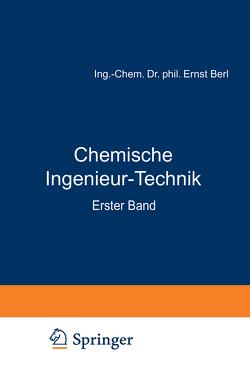 Chemische Ingenieur-Technik von Bemmann,  R., Berl,  Ernst, Chwala,  A., Ernst,  A., Gompertz,  M., Haehndel,  H., Hegelmann,  E., Hilburg,  C., Holdt,  H., Jänecke,  E., Kranz,  R., Mark,  H., Mittag,  C., Richter,  E., Römer,  A., Schmitt,  B.