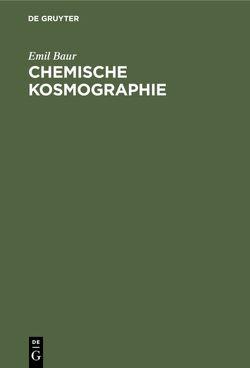Chemische Kosmographie von Baur,  Emil
