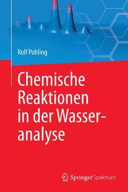 Chemische Reaktionen in der Wasseranalyse von Pohling,  Rolf