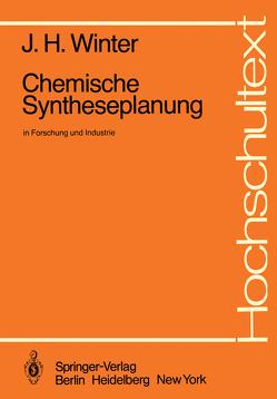 Chemische Syntheseplanung in Forschung und Industrie von Winter,  J.H.