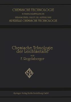 Chemische Technologie der Leichtmetalle und ihrer Legierungen von Regelsberger,  Friedrich F.