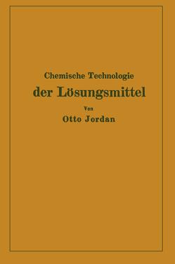 Chemische Technologie der Lösungsmittel von Jordan,  Otto