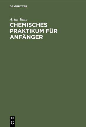 Chemisches Praktikum für Anfänger von Binz,  Artur
