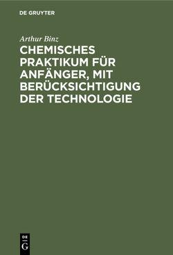 Chemisches Praktikum für Anfänger, mit Berücksichtigung der Technologie von Binz,  Arthur