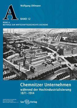 Chemnitzer Unternehmen während der Hochindustralisierung von Uhlmann,  Wolfgang