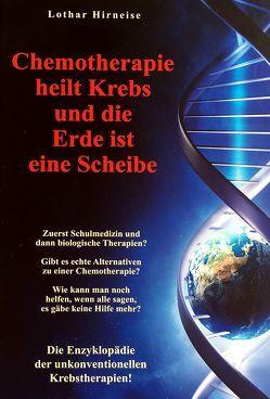 Chemotherapie heilt Krebs und die Erde ist eine Scheibe von Hirneise,  Lothar