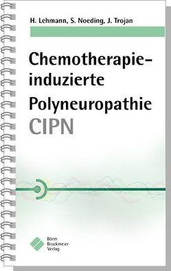 Chemotherapie-induzierte Polyneuropathie (CIPN) von Lehmann,  Helmar, Noeding,  Stefanie, Trojan,  Jörg