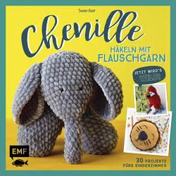 Chenille – Häkeln mit Flauschgarn: Jetzt wird's wild! von Gast,  Susan