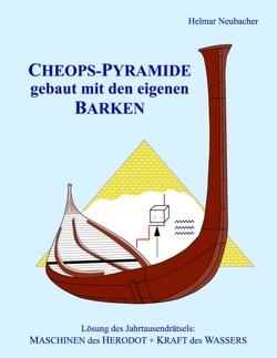 CHEOPS-PYRAMIDE gebaut mit den eigenen BARKEN von Neubacher,  Helmar