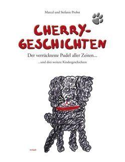 Cherry-Geschichten von Probst,  Marcel, Probst,  Stefanie