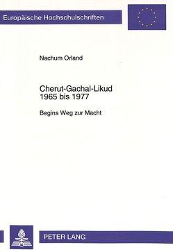 Cherut-Gachal-Likud 1965 bis 1977 von Orland,  Nachum