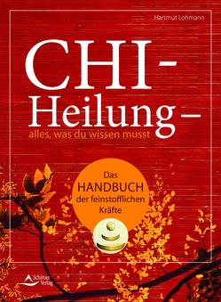 Chi-Heilung – alles,was du wissen musst von Lohmann,  Hartmut