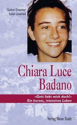 Chiara Luce Badano von Griesmayr,  Gudrun, Liesenfeld,  Stefan