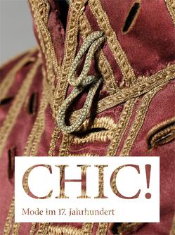 CHIC! Mode im 17. Jahrhundert von Glüber,  Wolfgang, Hessisches Landesmuseum Darmstadt, Pietsch,  Johannes, Reinisch,  Jutta