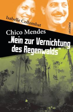 """Chico Mendes: """"Nein zur Vernichtung des Regenwalds"""" von Collombat,  Isabelle"""