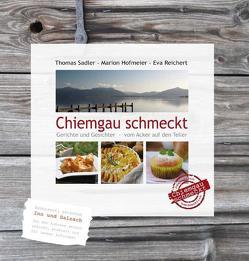 Chiemgau schmeckt von Hofmeier,  Marion, Reichert,  Eva, Sadler,  Thomas