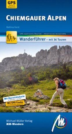 Chiemgauger Alpen MM-Wandern Wanderführer Michael Müller Verlag von Forst,  Bettina