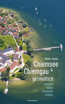 Chiemsee und Chiemgau gehmütlich von Töpner,  Walter
