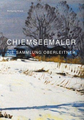 Chiemseemaler – Die Sammlung Oberleitner von Kraus,  Wolfgang