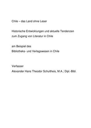 Chile – das Land ohne Leser von Schultheis,  Alexander Hans Theodor