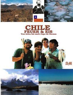 Chile, Feuer und Eis von Maier,  Alois