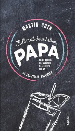 Chill mal dein Leben, Papa …! von Guth,  Martin