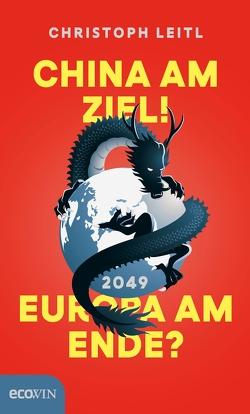 China am Ziel! Europa am Ende? von Leitl,  Christoph