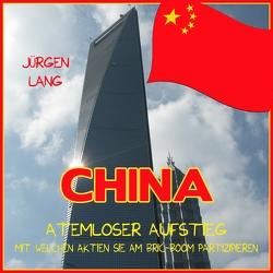 CHINA – Atemloser Aufstieg von Lang,  Jürgen