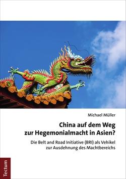 China auf dem Weg zur Hegemonialmacht in Asien? von Mueller,  Michael
