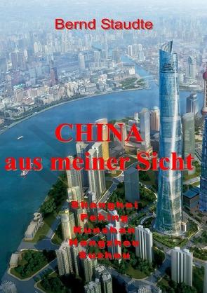 CHINA aus meiner Sicht von Staudte,  Bernd