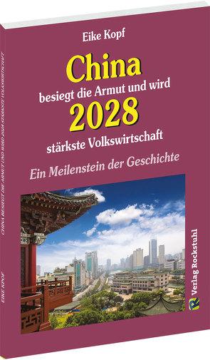 China besiegt die Armut und wird 2028 stärkste Volkswirtschaft von Kopf,  Eike, Rockstuhl,  Harald