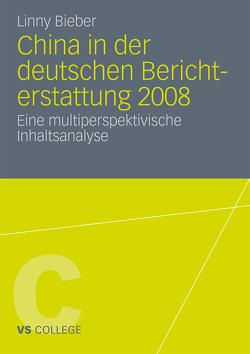 China in der deutschen Berichterstattung 2008 von Bieber,  Linny
