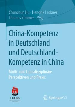 China-Kompetenz in Deutschland und Deutschland-Kompetenz in China von Hu,  Chunchun, Lackner,  Hendrik, Zimmer,  Thomas