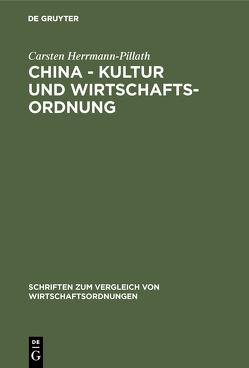 China – Kultur und Wirtschaftsordnung von Herrmann-Pillath,  Carsten