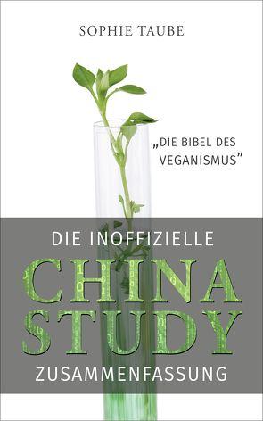 China Study: Die Bibel des Veganismus (inoffizielle Zusammenfassung) von Taube,  Sophie