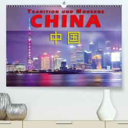 China – Tradition und Moderne (Premium, hochwertiger DIN A2 Wandkalender 2021, Kunstdruck in Hochglanz) von Pohl,  Gerald