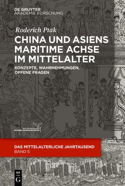 China und Asiens maritime Achse im Mittelalter von Ptak,  Roderich